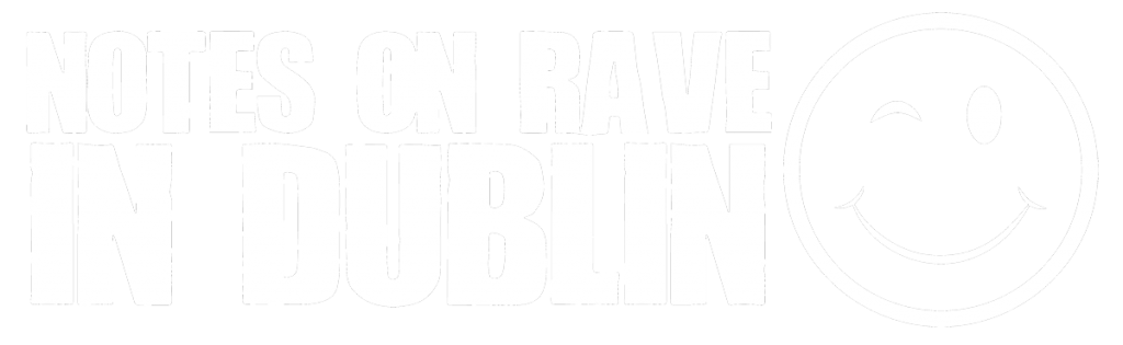 Notes On Rave In Dublin